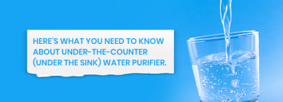 Here's what you need to know about Under-the-Counter (Under The Sink)water purifier