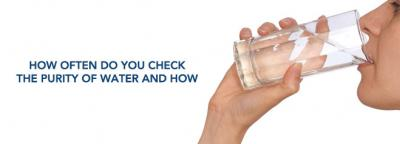 How often do you check the purity of your drinking water?